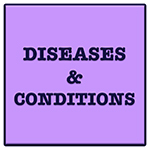 Diseases & Conditions